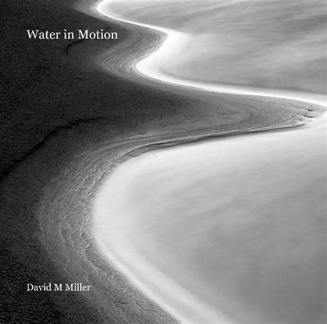 water in motion water in motion by david m miller photography blurb books