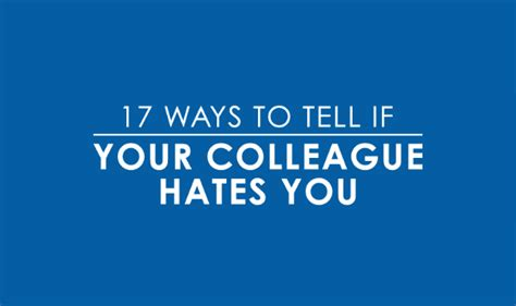12 Ways To Tell If Its True by 17 Ways To Tell If Your Colleague Hates You Infographic