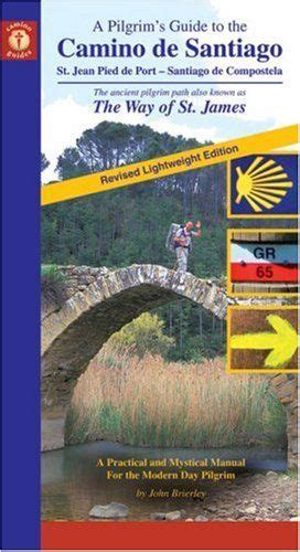 a pilgrim s guide to the camino fisterra a pilgrim s guide to the camino de santiago the way of st