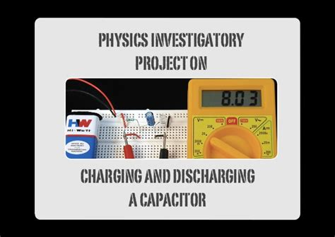 charging and discharging of capacitor project physics investigatory project on charging and discharging of capacito