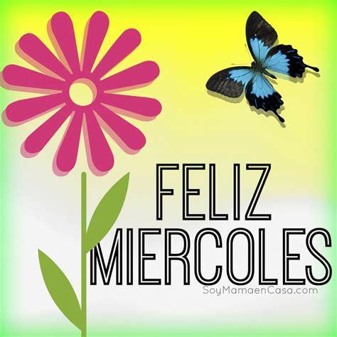 imagenes feliz dia miercoles feliz miercoles saludos www soymamaencasa com