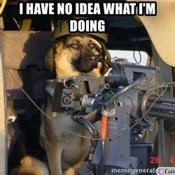 I Have No Idea What Im Doing Meme - machine gun dog meme generator