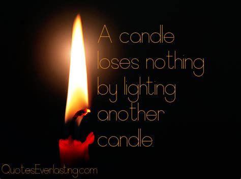 A Candle Loses Nothing By Lighting Another Candle Quotes About Lighting A Candle Quotesgram
