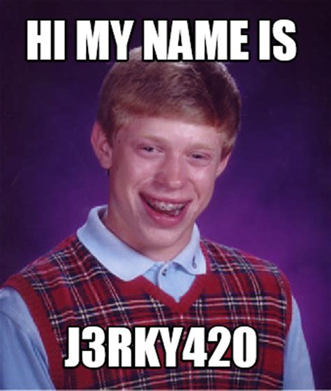 Hi My Name Is Meme - meme creator hi my name is j3rky420 meme generator at
