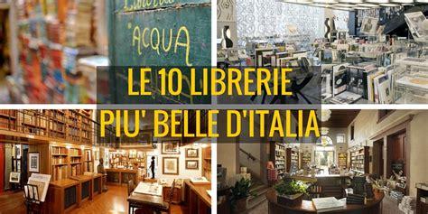 le librerie le 10 librerie pi 249 d italia da visitare almeno una