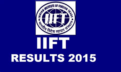 Mba Results 2015 by Iift Results Out List Of Candidates Shortlisted For Essay