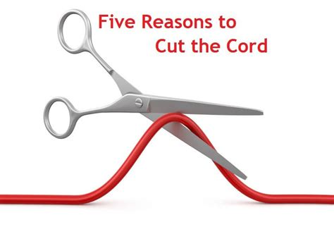 10 Reasons To Cut On Now by 5 Reasons To Cut The Cord In 2015 Grounded Reason