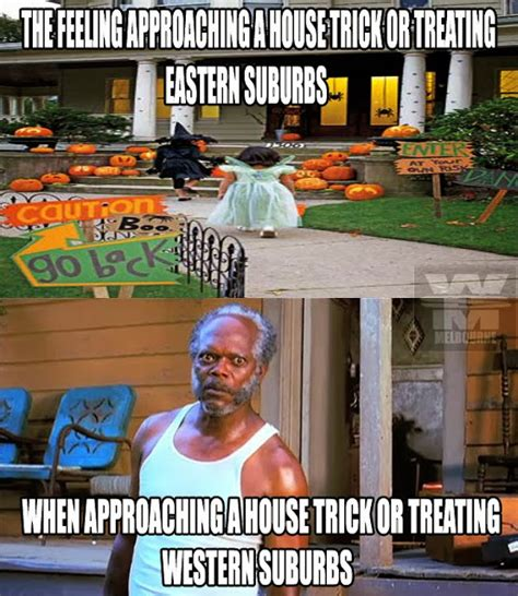 Trick Or Treat Meme - beware halloween in the west western suburbs melbourne