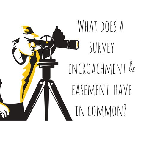 different surveys when buying a house what does an easement encroachment and a real estate survey have in common