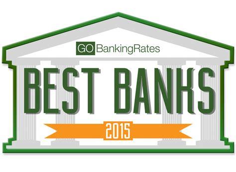 best bank we ranked all the best banks for 2015 gobankingrates