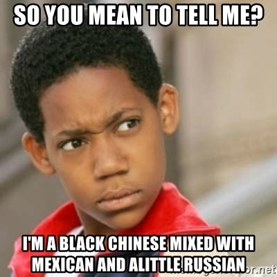 Black Chinese Man Meme - so you mean to tell me i m a black chinese mixed with