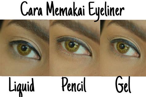cara memakai eyeliner 3 tipe liquid pensil gel