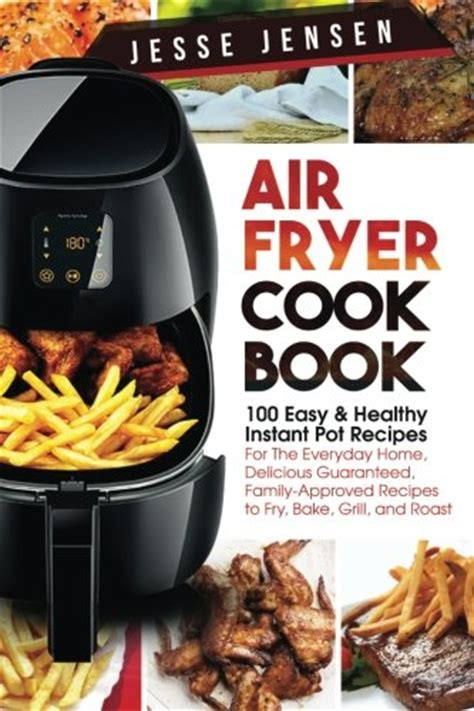 instant pot cookbook 100 healthy recipes that are easy delicious and books air fryer cookbook 100 easy healthy instant pot recipes