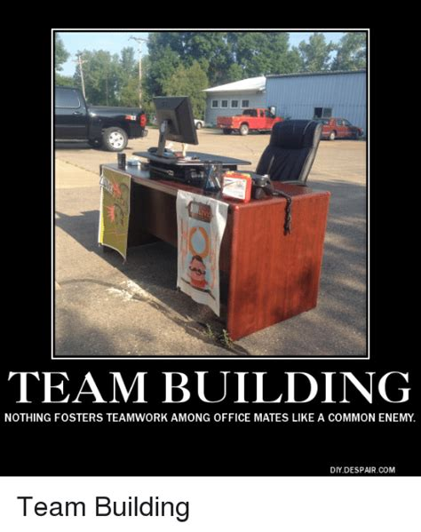 Office Desk Meme Team Building Nothing Fosters Teamwork Among Office Mates