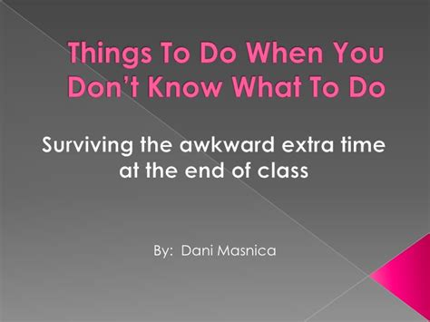 things to do when you don t know what to do