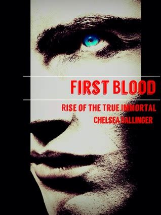 immortal a soon to be true story books rise of the true immortal blood 1 by chelsea