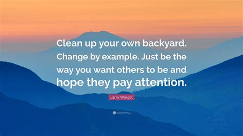 clean up your own backyard larry winget quote clean up your own backyard change by