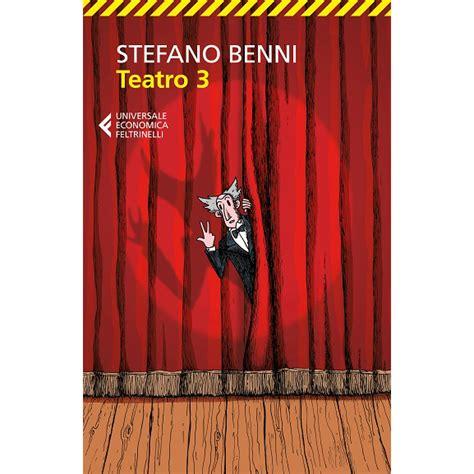 libreria ambasciatori bologna orari stefano benni presenta quot teatro 3 quot a bologna stefano benni