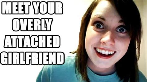 Girl Friend Meme - image gallery overly attached girlfriend meme