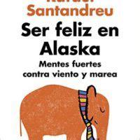 libro ser feliz en alaska autoayuda la felicidad est 225 delante