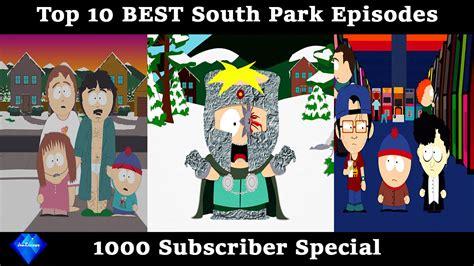 south park best episodes top 10 best south park episodes 1000 subscriber special