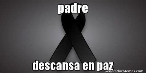 imagenes de luto con frases en español padre descansa en paz meme de luto imagenes memes