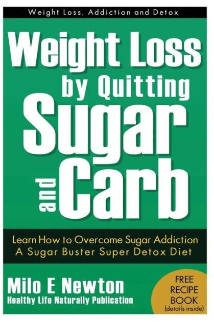 Quit Detox Diet by Weight Loss By Quitting Sugar And Carb Learn How To