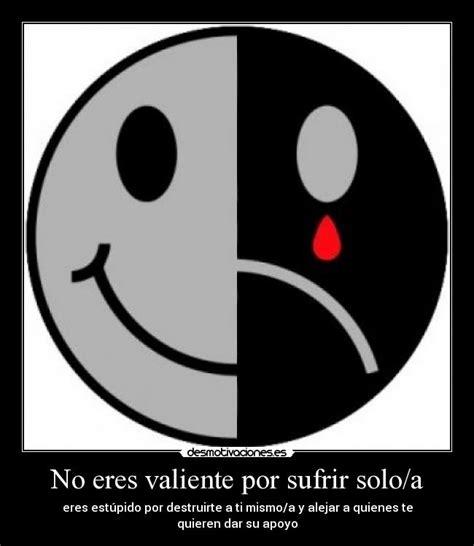 imagenes de felicidad y tristeza no eres valiente por sufrir solo a desmotivaciones