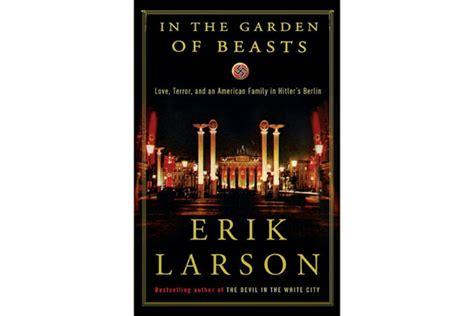 in the garden of beasts by erik larson book in the garden of beasts csmonitor com