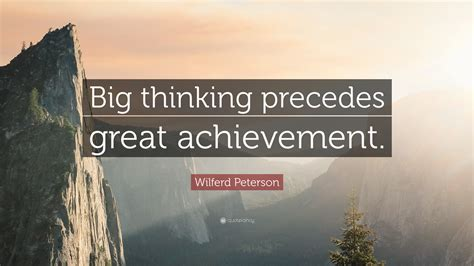 Essay On Big Thinking Precedes Great Achievement by Wilferd Peterson Quotes 86 Wallpapers Quotefancy
