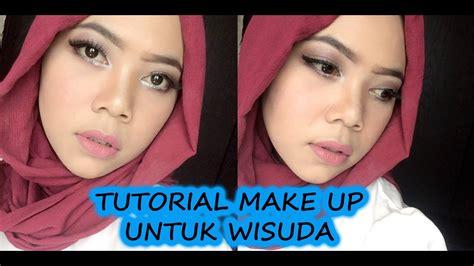 Video Tutorial Makeup Untuk Wisuda | tutorial makeup untuk wisuda youtube