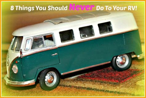 8 Things Your Should Do For You by 8 Things You Should Never Do To Your Rv Axleaddict