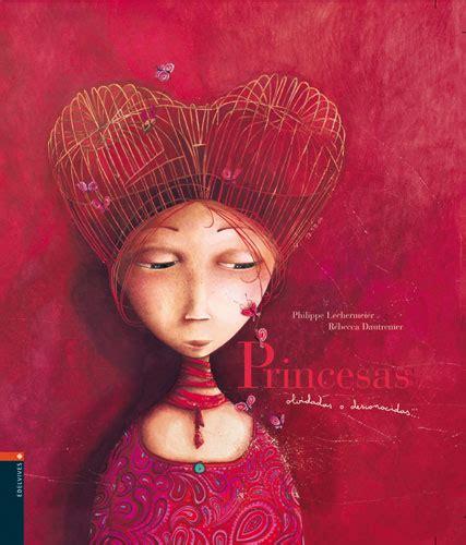 libro del d 237 a princesas olvidadas o desconocidas philippe lechermeier y r 233 becca dautremer fedro