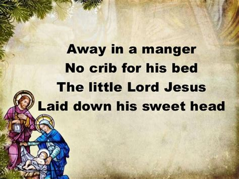 Away In A Manger No Crib For A Bed Away In A Manger