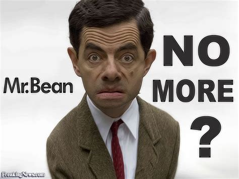 No More Mr no more mr bean pictures freaking news