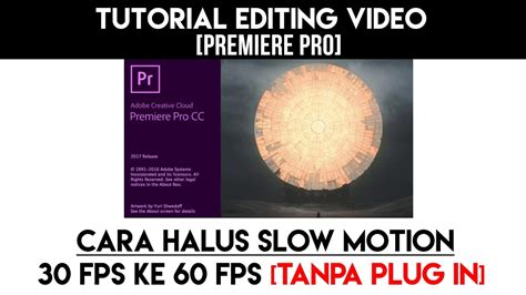 tutorial membuat video dengan adobe premiere cara membuat smooth slowmotion dengan video 30 fps adobe