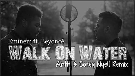 eminem walk on water lyrics lyrics eminem ft beyonc 233 walk on water anth corey