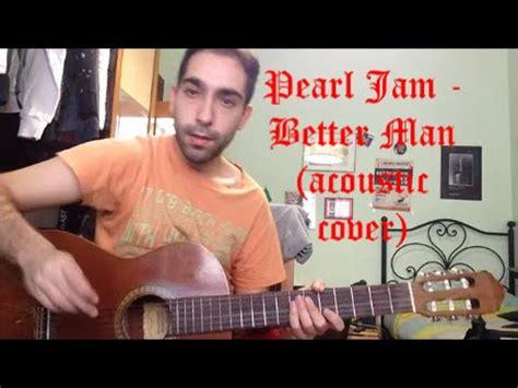 pearl jam better pearl jam better acoustic cover and lyrics
