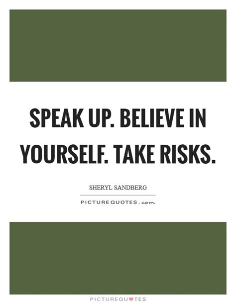 speak up quotes speak up believe in yourself take risks picture quotes