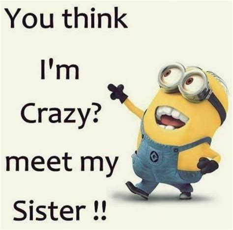 Crazy Sister Meme - 30 funny minion picture quotes funny minions memes