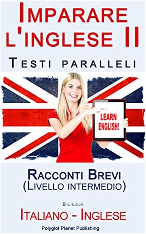 testi paralleli inglese italiano imparare l inglese con testi paralleli storie semplici