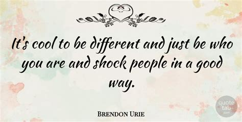 7 Ways To Its Just A Fling by Brendon Urie It S Cool To Be Different And Just Be Who