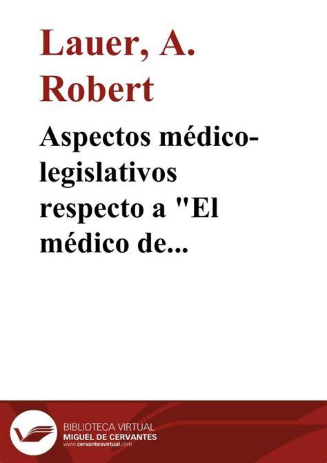 el medico de su aspectos m 233 dico legislativos respecto a quot el m 233 dico de su honra quot de calder 243 n a robert lauer