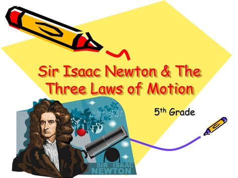 isaac newton biography three laws motion ppt sir isaac newton the three laws of motion
