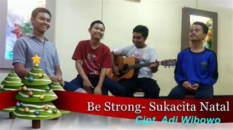 youtube film natal indonesia be strong sukacita natal lagu terbaru natal 2016 youtube