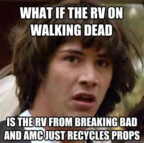 Rv Meme - what if the rv on walking dead is the rv from breaking bad