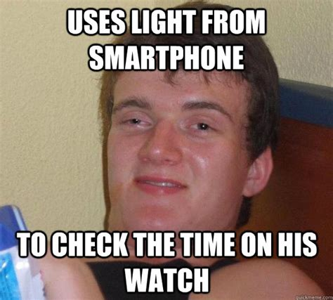 Smartphone Meme - uses light from smartphone to check the time on his watch