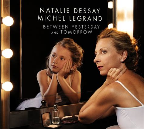 Natlie Dessay by Between Yesterday Tomorrow L Histoire D Une Vie Par