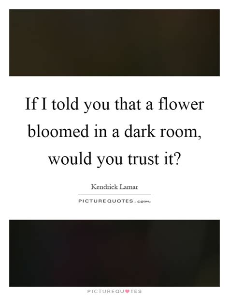 if a flower bloomed in a room bloomed quotes bloomed sayings bloomed picture quotes