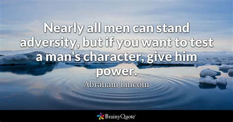 men  stand adversity      test  mans character give  power